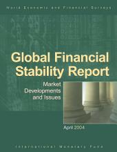 Global Financial Stability Report, April 2004: Market Developments and Issues
