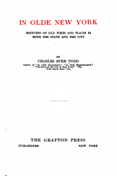 In Olde New York: Sketches of Old Times and Places in Both the State and the City