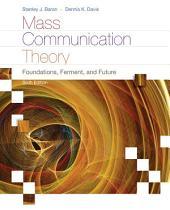 Mass Communication Theory: Foundations, Ferment, and Future: Edition 6