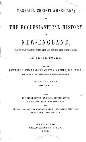 Magnalia Christi Americana  Or  The Ecclesiastical History of New England