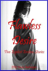 Flawless Desire: Five Explicit Stories