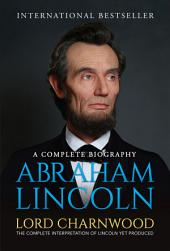 Abraham Lincoln: A Complete Biography