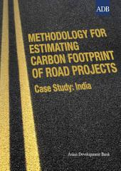 Methodology for Estimating Carbon Footprint of Road Projects: Case Study: India
