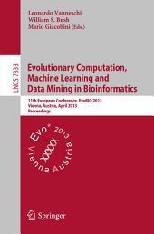 Evolutionary Computation, Machine Learning and Data Mining in Bioinformatics: 11th European Conference, EvoBIO 2013, Vienna, Austria, April 3-5, 2013, Proceedings