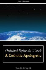 Ordained Before the World: A Catholic Apologetic