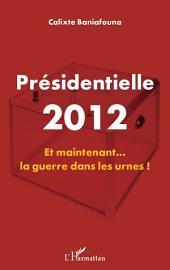 Présidentielle 2012: Et maintenant la guerre dans les urnes!