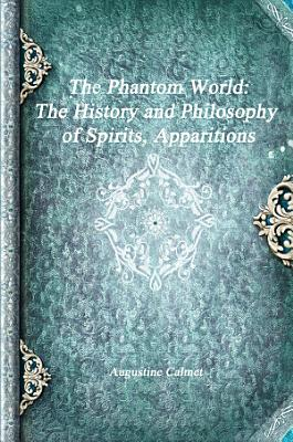 The Phantom World  The History and Philosophy of Spirits  Apparitions PDF