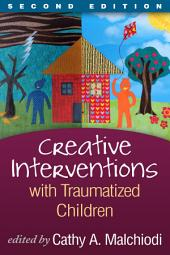 Creative Interventions with Traumatized Children, Second Edition: Edition 2