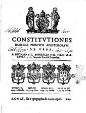 Constitutiones basilicæ Principis apostolorum de Vrbe, a Nicolao 3. Bonifacio 8. Iulio 2. & Paulo 3. Summis pontificibus editæ