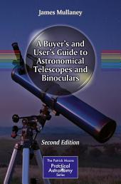 A Buyer's and User's Guide to Astronomical Telescopes and Binoculars: Edition 2