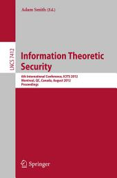 Information Theoretic Security: 6th International Conference, ICITS 2012, Montreal, QC, Canada, August 15-17, 2012, Proceedings