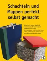 Schachteln und Mappen perfekt selbst gemacht PDF