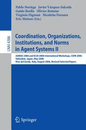 Coordination, Organizations, Institutions, and Norms in Agent Systems II: AAMAS 2006 and ECAI 2006 International Workshops, COIN 2006 Hakodate, Japan, May 9, 2006 Riva del Garda, Italy, August 28, 2006, Revised Selected Papers