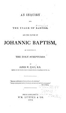 An Inquiry Into the Usage of Baptizo and the Nature of Johannic Baptism PDF