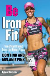 Be IronFit: Time-Efficient Training Secrets for Ultimate Fitness, Edition 3