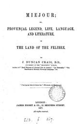 Miejour; or, provençal legend, life, language and literature, in the Land of the Felibre