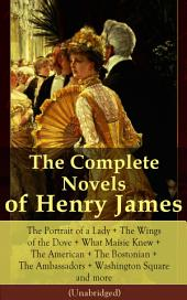 The Complete Novels of Henry James: The Portrait of a Lady + The Wings of the Dove + What Maisie Knew + The American + The Bostonian + The Ambassadors + Washington Square and more (Unabridged): Confidence + Roderick Hudson + The Awkward Age + The Europeans + The Golden Bowl + The Other House + The Outcry + The Princess Casamassima + The Reverberator + The Sacred Fount….