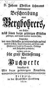D. Johann Christian Lehmanns vollkommene Beschreibung eines Bergbohrers, wie solcher ... gefertiget und damit operiret werden solle, etc