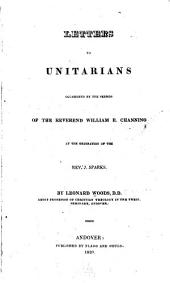 Letters to Unitarians: Occasioned by the Sermon of the Reverend William E. Channing at the Ordination of the Rev. J. Sparks