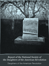 Report of the National Society of the Daughters of the American Revolution: Volumes 15-16