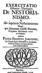 Exercitatio historico-theologica de Nestorianismo et illa inprimis Nestorianorum phrasi, qua humanam Christi naturam templum divinitatis vocare solebant