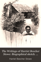 Biographical sketch. The story of Uncle Tom's cabin, by C. D. Warner. Uncle Tom's cabin, and key