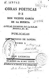 Obras poeticas de don Vicente Garcia de la Huerta ... ; publicalas don Antonio de Sancha: Volumen 1