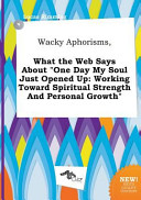 Wacky Aphorisms  What the Web Says about One Day My Soul Just Opened Up PDF
