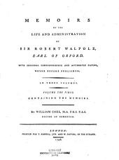 MEMOIRS OF THE LIFE AND ADMINISTRATION OF SIR ROBERT WALPOLE: Volume 1