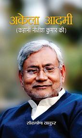 Akela Aadmi: Kahani Nitish Kumar Ki