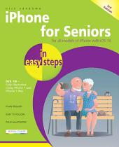 iPhone for Seniors in easy steps, 3rd Edition: Covers iOS 10