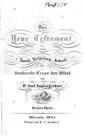 Das neue Testament nach Zweck, Ursprung, Inhalt: für denkende Leser der Bibel, Band 1
