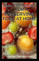 Basic Techniques for Preserving Food at Home