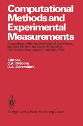 Computational Methods and Experimental Measurements: Proceedings of the 2nd International Conference, on board the liner, the Queen Elizabeth 2, New York to Southampton, June/July 1984