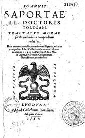 Ioannis Saportae LL. Doctoris Tolosani Tractatus morae facili methodo in compendium redactus