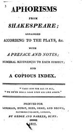 Aphorisms from Shakespeare; arranged according to the plays,&c. With a preface and notes, etc. [By C. Lofft.]