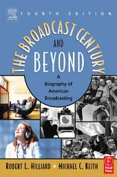 The Broadcast Century and Beyond: A Biography of American Broadcasting, Edition 4