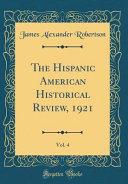 The Hispanic American Historical Review  1921  Vol  4  Classic Reprint  PDF