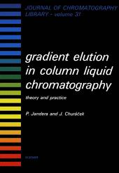 Gradient Elution in Column Liquid Chromatography: Theory and Practice