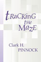 Tracking the Maze: Finding Our Way Through Modern Theology From An Evangelical Perspective