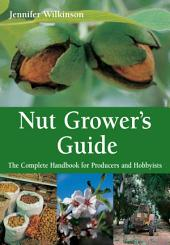 Nut Grower's Guide: The Complete Handbook for Producers and Hobbyists