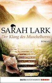 Der Klang des Muschelhorns: Roman