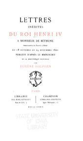 Lettres inédites du roi Henri IV a monsieur de Béthune: ambassadeur de France a Rome du 18 octobre au 24 décembre 1601