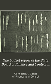 The Budget Report of the State Board of Finance and Control to the General Assembly, Session of [1929-] 1937: Volume 4, Part 2