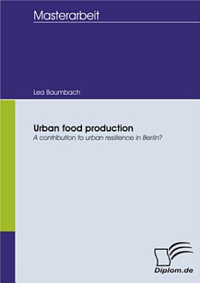 Urban food production  A contribution to urban resilience in Berlin  PDF