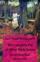 The Complete Pat of Silver Bush Series  Pat of Silver Bush   Mistress Pat PDF