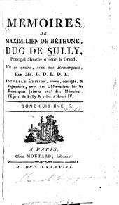 Mémoires de Maximilien de Béthune, duc de Sully, principal ministre d' Henri le Grand: Volume8