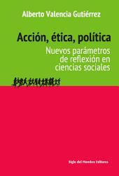 Acción, ética, política: Nuevos parámetros de reflexión en ciencias sociales