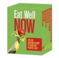 Eat Well Now  Try Six Bestsellers to Find Your Perfect Diet PDF