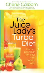The Juice Lady's Turbo Diet: Lose Ten Pounds in Ten Days—the Healthy Way!